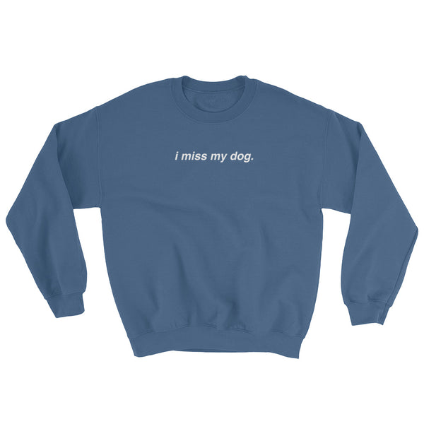 I Miss My Dog - Sweatshirt