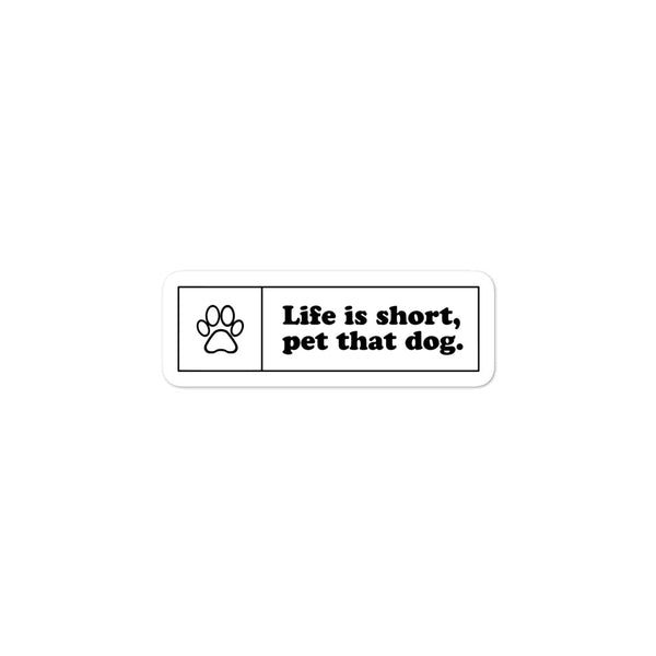 Life is Short Pet That Dog Sticker