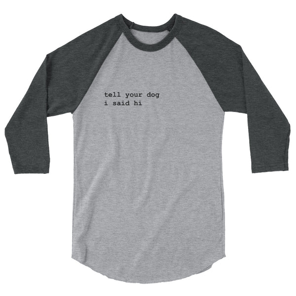 Tell Your Dog I Said Hi™ Raglan