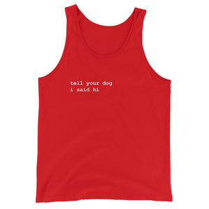Tell Your Dog I Said Hi™ Tank Top