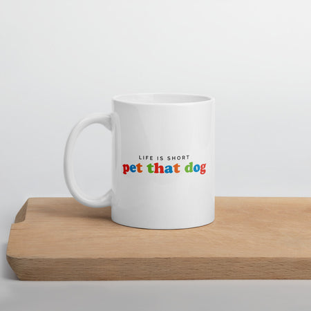 Life is Short Pet That Dog Mug