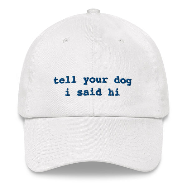 Tell Your Dog I Said Hi™ Hat