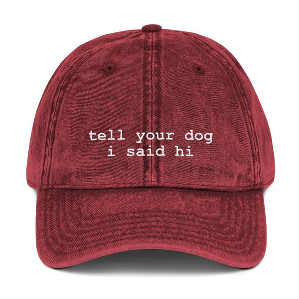 Tell Your Dog I Said Hi® Vintage Hat