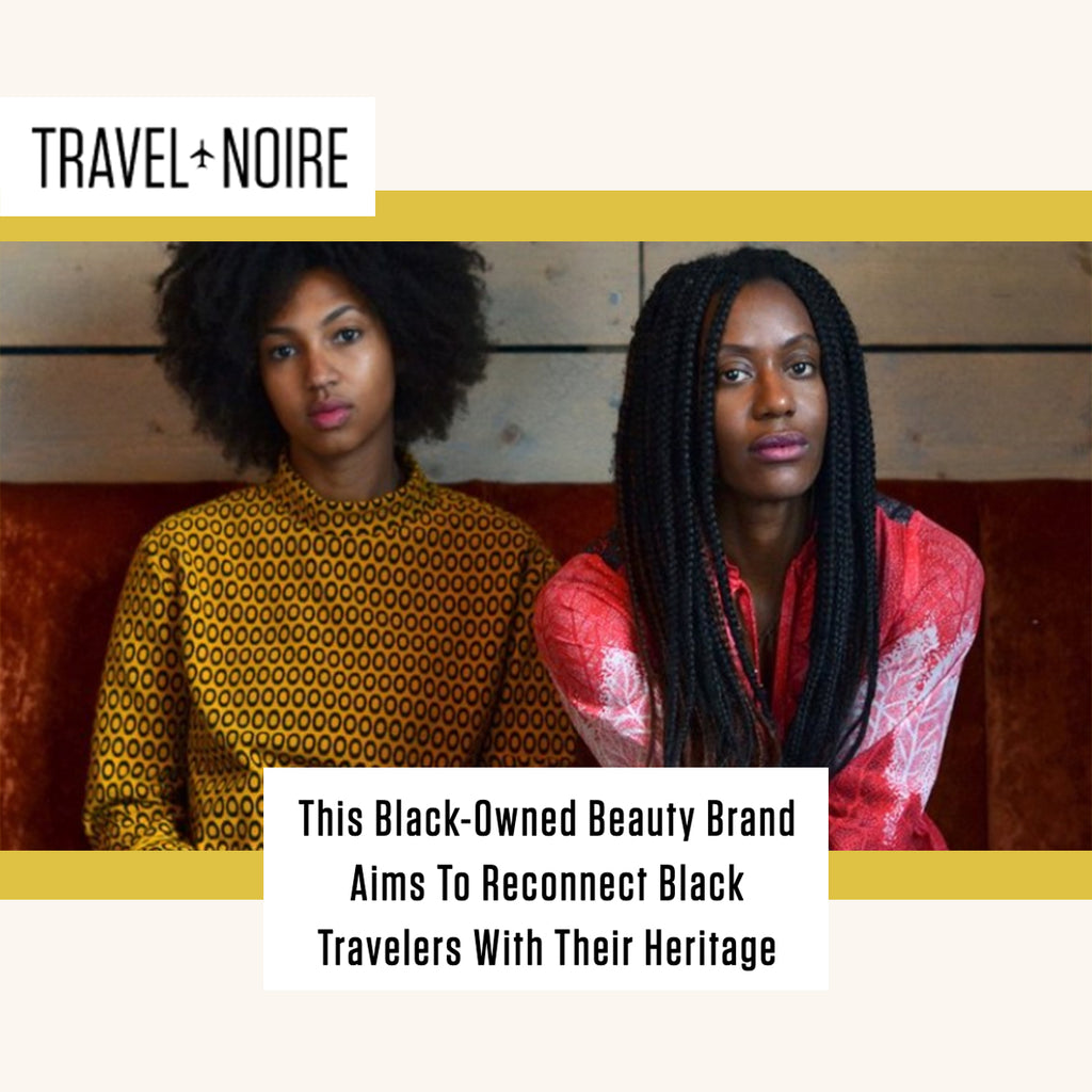 TRAVEL NOIRE: This Black-Owned Beauty Brand Aims To Reconnect Black Travellers With Their Heritage