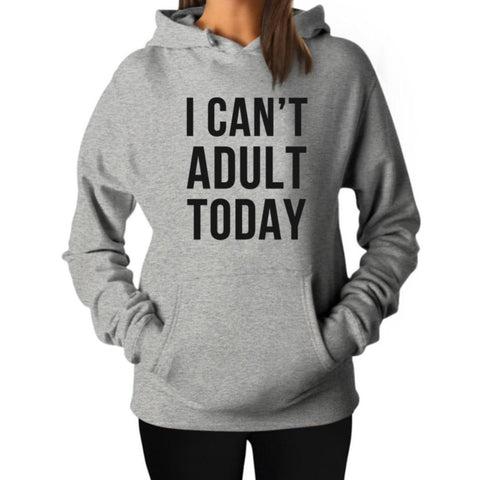 """I Can't Adult Today"" Humorous Hoodie (3 Colors)"
