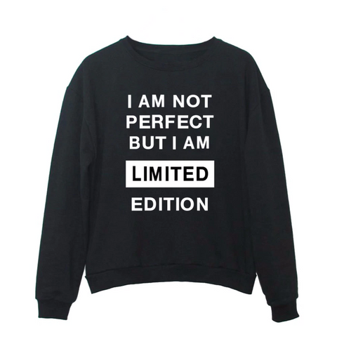 """I am Not Perfect but I am LIMITED EDITION"" Humorous Sweatshirt (3 Colors)"