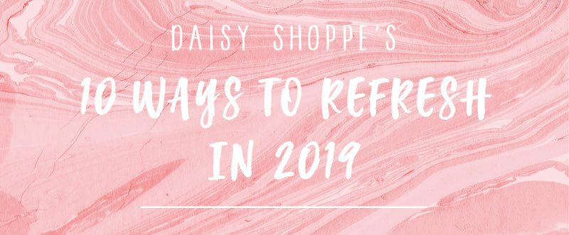 10 Ways to Refresh in 2019!