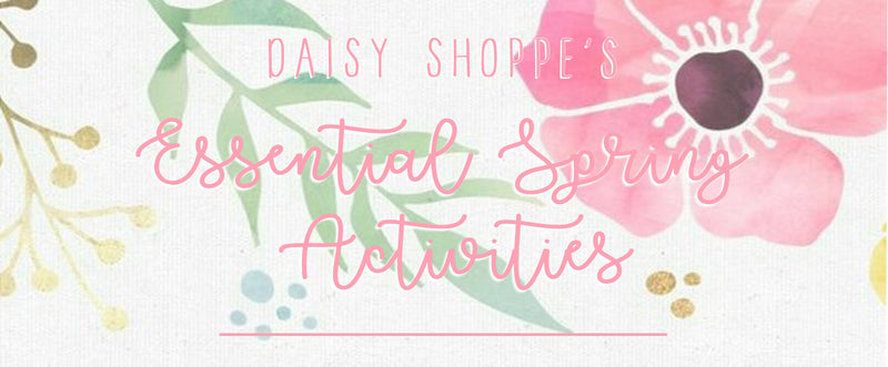 Daisy Shoppe's Essential Spring Activities List