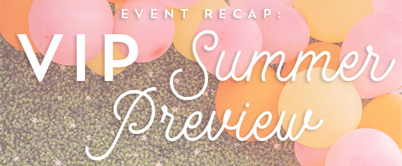 Our VIP Summer Preview Event with OSC Recap
