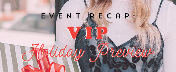 Our VIP Holiday Preview Event with OSC Recap