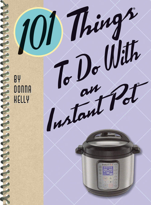 101 Things to Do With an Instant Pot (9781423651178)