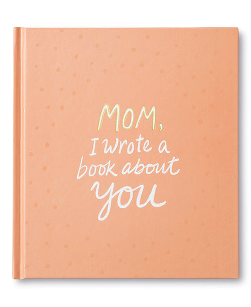 Copy of Mom I Wrote A Book About You (CURBSIDE PICK UP)