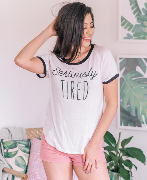 Seriously Tired Ringer Tee