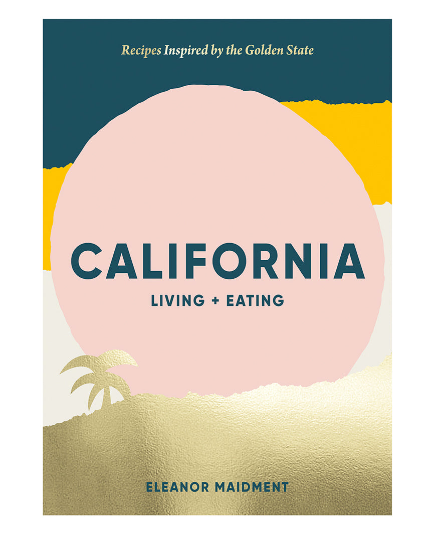 California: Living + Eating Cookbook