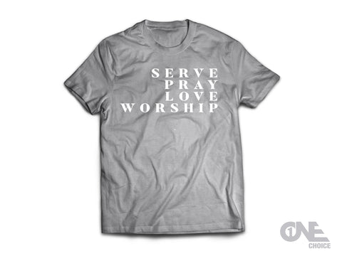 Serve, Pray, Love, Worship T-Shirt (Gray)