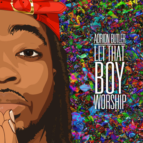 Adrion Butler      'Let That Boy Worship' Single