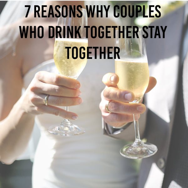 7 Reasons Why Drinking Wine Can Help Your Relationship