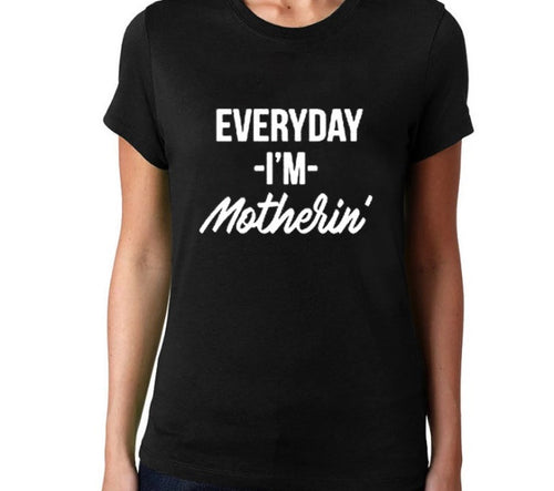 Everyday I'm Motherin TShirt