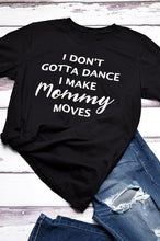 I don't gotta dance I make mommy moves