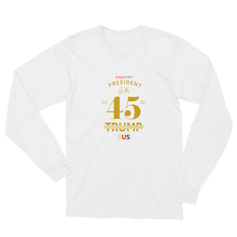 45th Not My President Resistance Long Sleeve T-Shirt