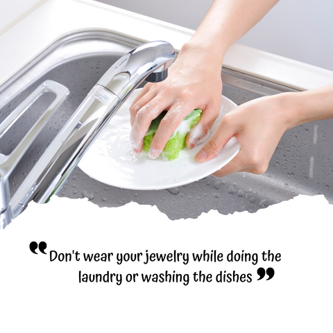 Jewelry Care Tips 101: DON'T WEAR IT WHILE DOING LAUNDRY OR DISHES