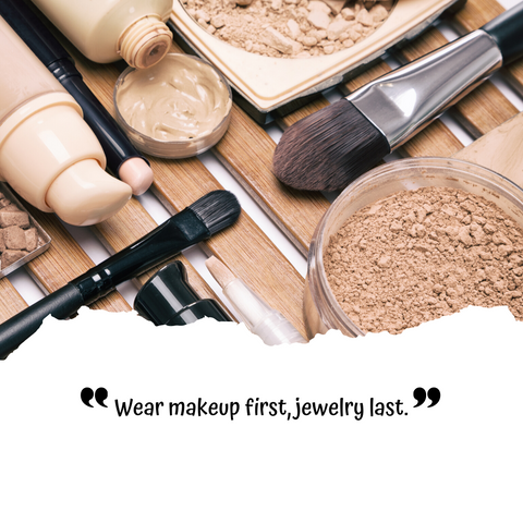 Jewelry Care Tips 101: WEAR YOUR MAKE UP FIRST YOU JEWELRY LAST