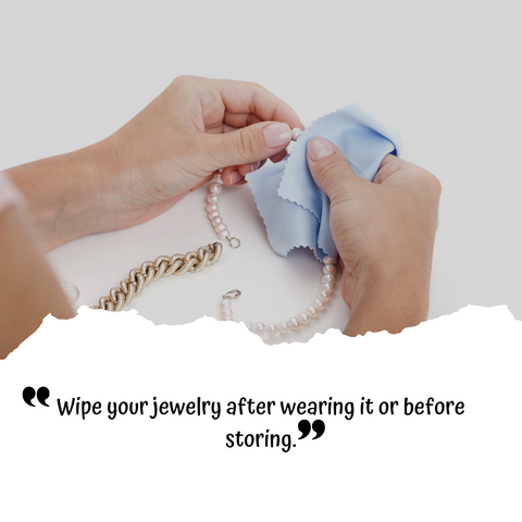 Jewelry Care Tips 101: WIPE YOUR JEWELRY AFTER WEARING IT