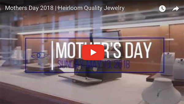 Mother's Day 2018 Gift Ideas | Heirloom-Quality Fine Jewelry