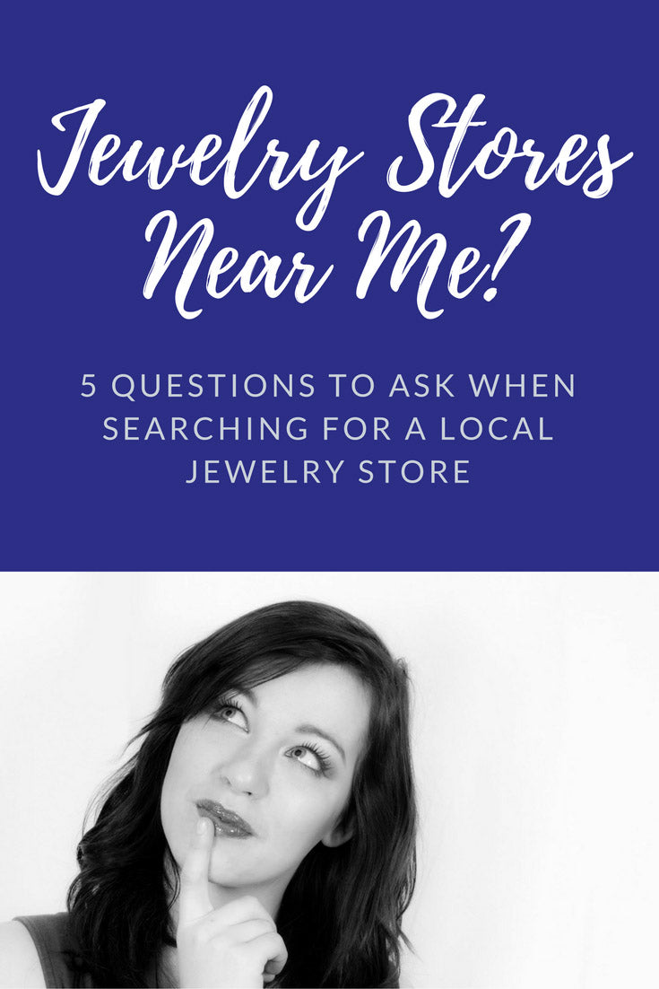 Jewelry Stores Near Me: 5 Questions To Ask When Searching For a Jewelry Store