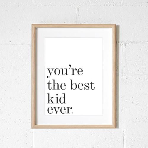 'Your the Best Kid Ever' unframed print