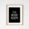 'Fun Never Sleeps' Unframed A4 print