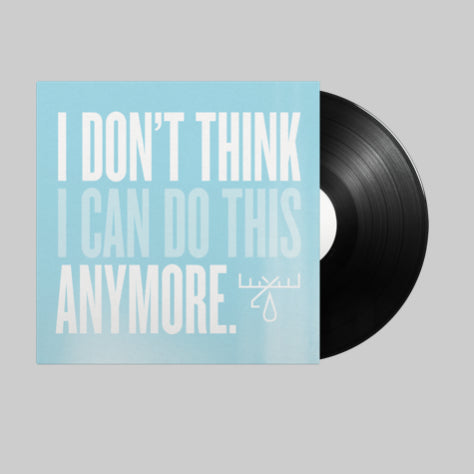 I DON'T THINK I CAN DO THIS ANYMORE (VINYL LP)