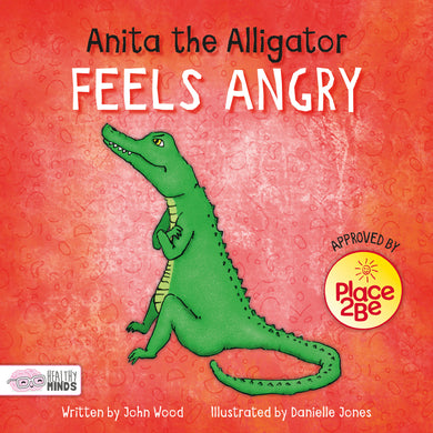 Healthy Minds: Anita the Alligator Feels Angry e-Book