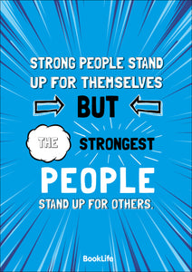 Strong people stand up for themselves but the strongest people stand up for others.