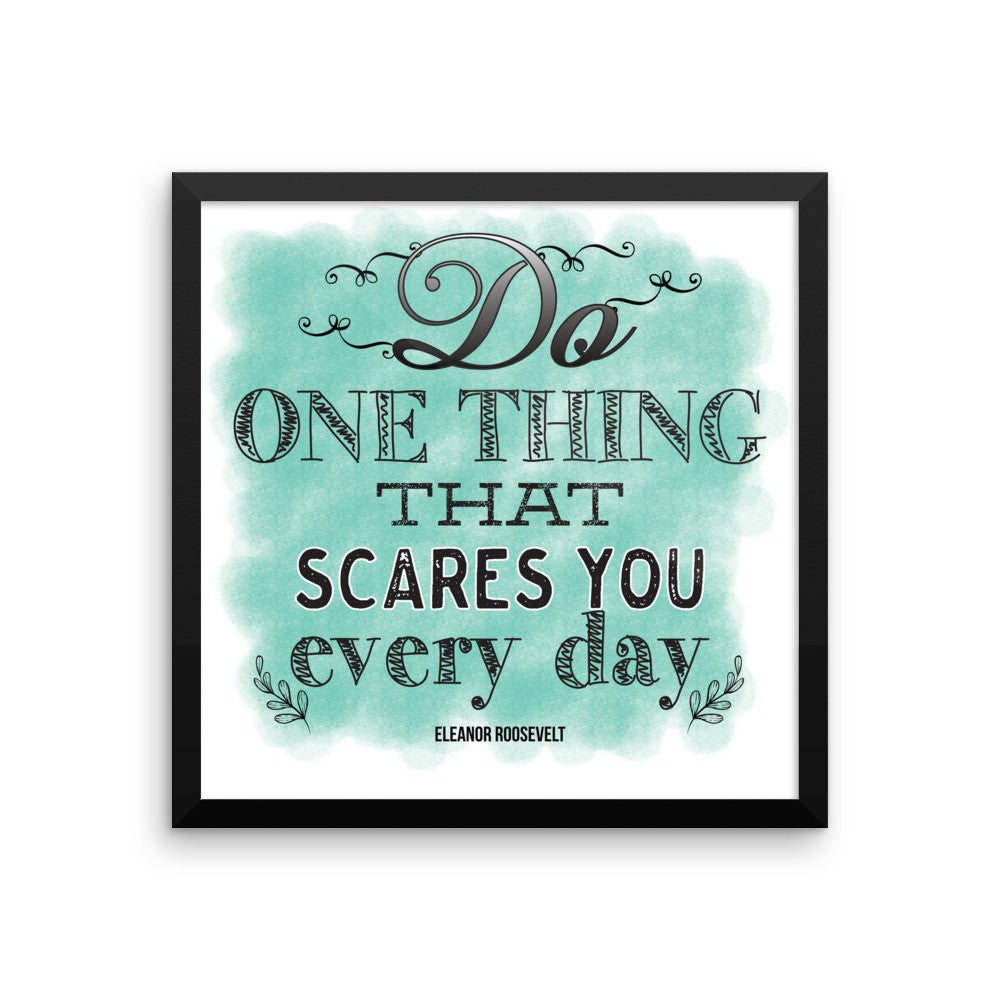 Poster - Do One Thing That Scares You Every Day Framed Poster