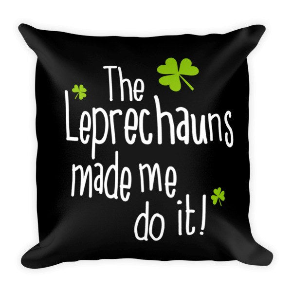 The Leprechauns Made Me Do It Pillow
