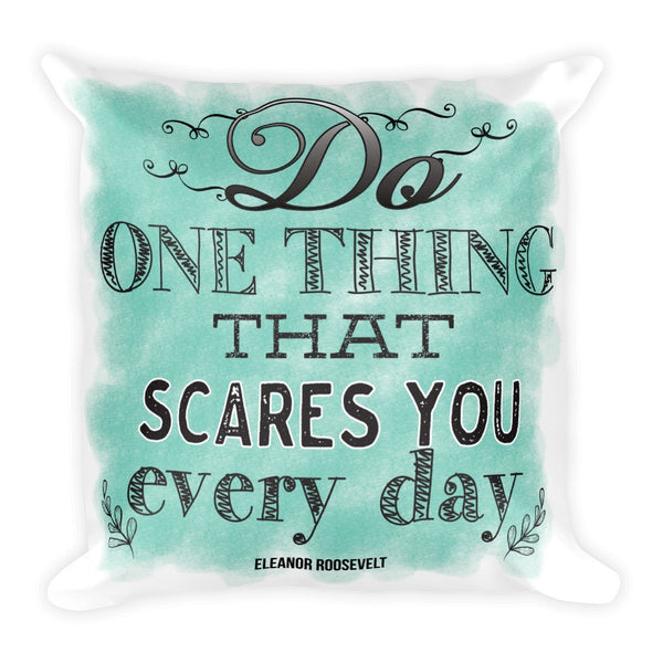 Throw Pillow - Do One Thing That Scares You Everyday Eleanor Roosevelt Throw Pillow