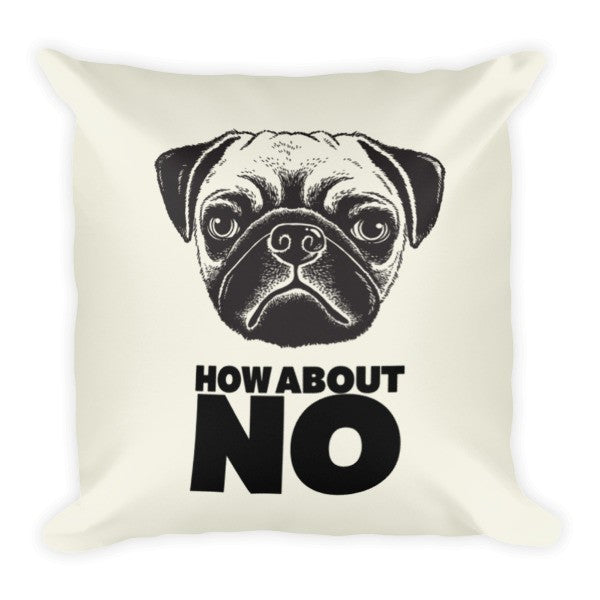 Throw Pillow - How About No Pug Dog Throw Pillow