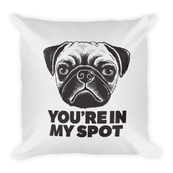 You're In My Spot Pug Dog Pillow