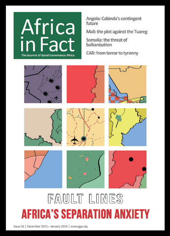 Africa in Fact Issue 18, December 2013/January 2014: Separatist and rebel movements - Fault lines: Africa's separation anxiety