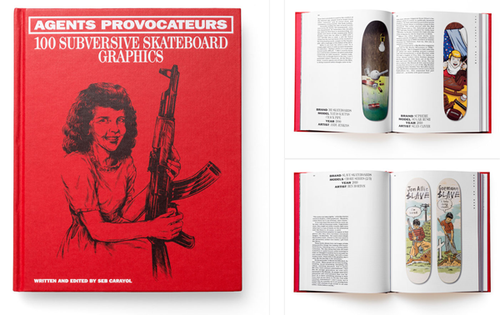 "Agent Provocateurs ""100 SUBVERSIVE SKATEBOARD GRAPHICS"""