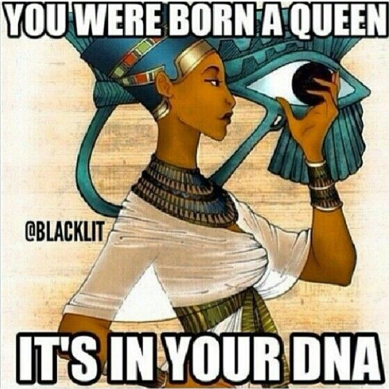 YOU WHERE BORN A QUEEN – IT'S IN YOUR DNA