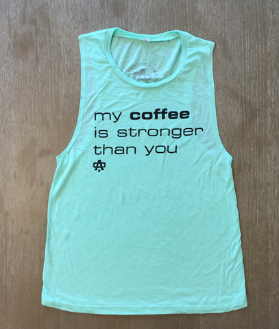 My Coffee is Stronger Than You Muscle Shirt