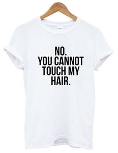 """No You Cannot Touch My Hair"" T-Shirt"