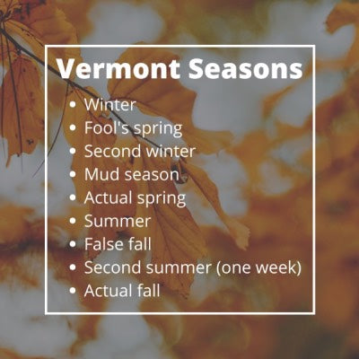 Vermont has many seasons, including winter, fool's spring, second winter, and mud season