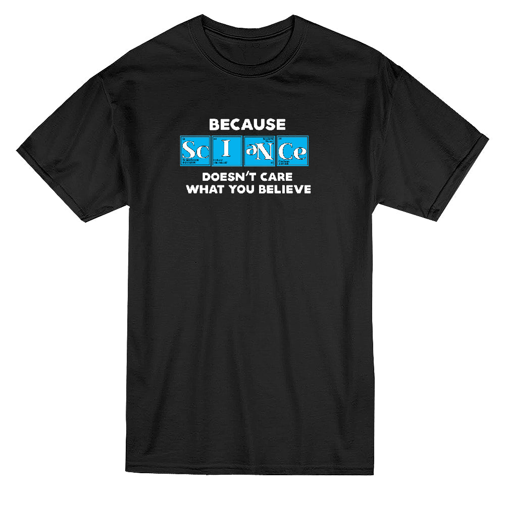 Because Science Doesn't Care What You Believe Men's T-shirt