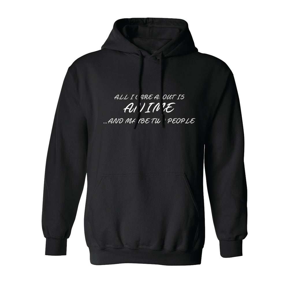 All I Care About Is Anime And Maybe Two People Men's Hoodie