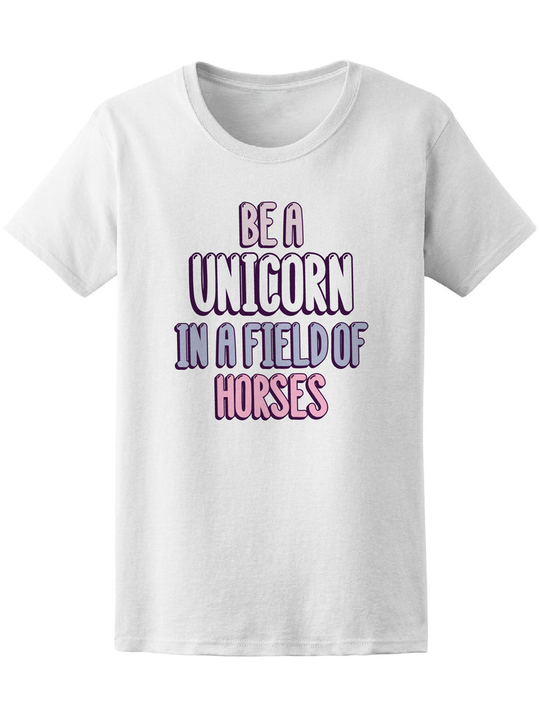 Be A Unicorn In Field Of Horses Quote Tee - Image by Shutterstock