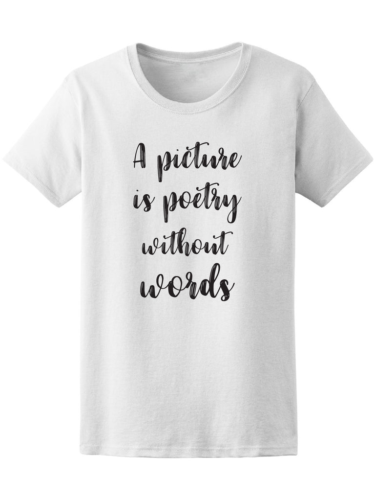 A Picture Is Poetry Without Words Quote Tee - Image by Shutterstock