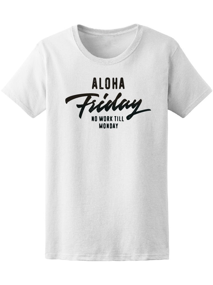 Aloha Friday No Work Till Monday Women Tee - Image by Shutterstock